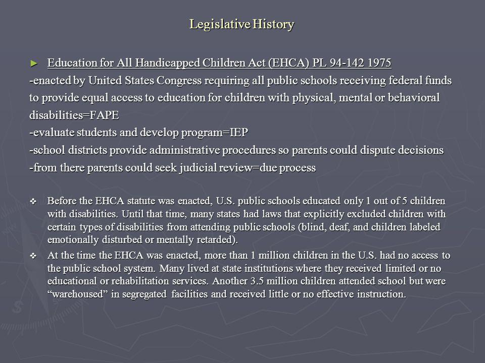 Legislative History Education for All Handicapped Children Act (EHCA) PL 94-142 1975.
