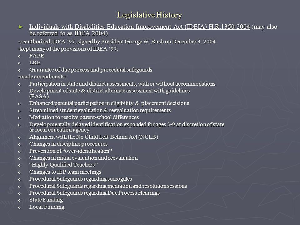Legislative History Individuals with Disabilities Education Improvement Act (IDEIA) H.R.1350 2004 (may also be referred to as IDEA 2004)