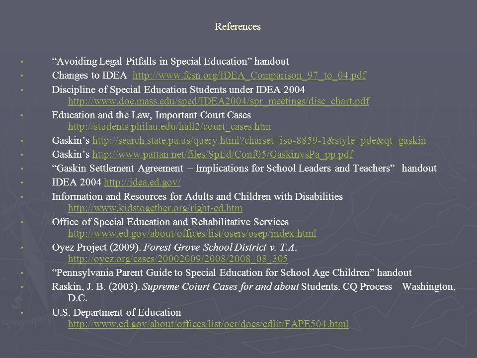 References Avoiding Legal Pitfalls in Special Education handout. Changes to IDEA http://www.fcsn.org/IDEA_Comparison_97_to_04.pdf.