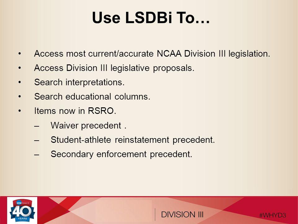 Use LSDBi To… Access most current/accurate NCAA Division III legislation. Access Division III legislative proposals.