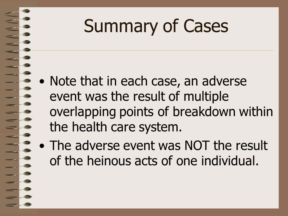 Summary of Cases Note that in each case, an adverse event was the result of multiple overlapping points of breakdown within the health care system.
