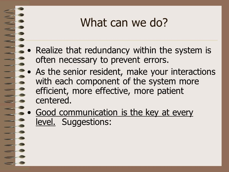 What can we do Realize that redundancy within the system is often necessary to prevent errors.