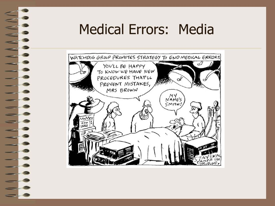 Medical Errors: Media The lay press has brought the issue of medical errors to the attention of the general public.