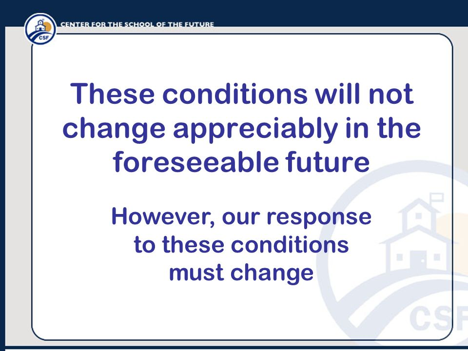 These conditions will not change appreciably in the foreseeable future
