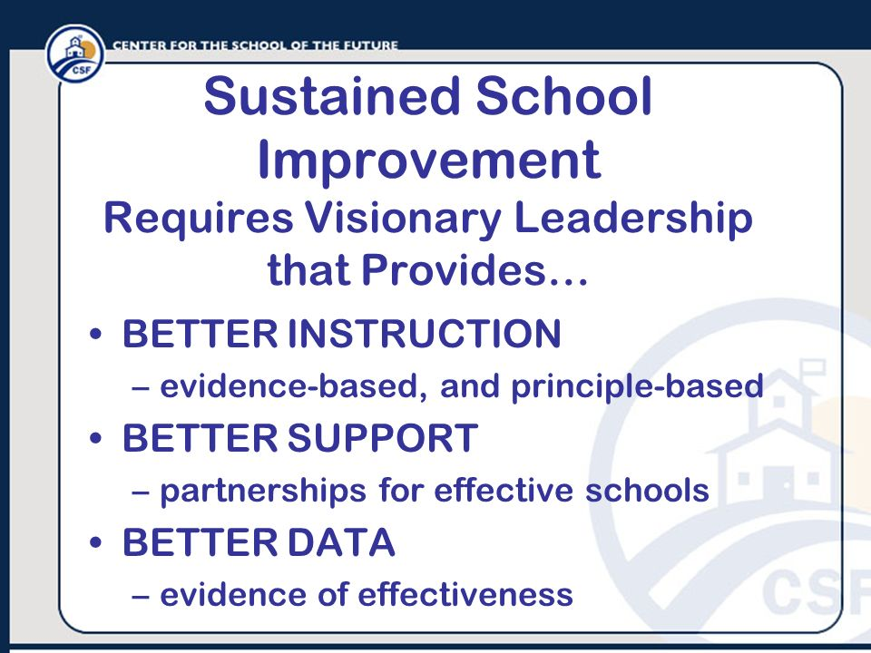 Sustained School Improvement Requires Visionary Leadership that Provides…