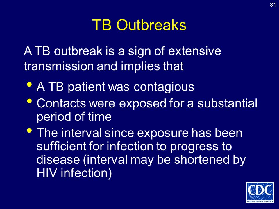 TB Outbreaks A TB outbreak is a sign of extensive transmission and implies that. A TB patient was contagious.