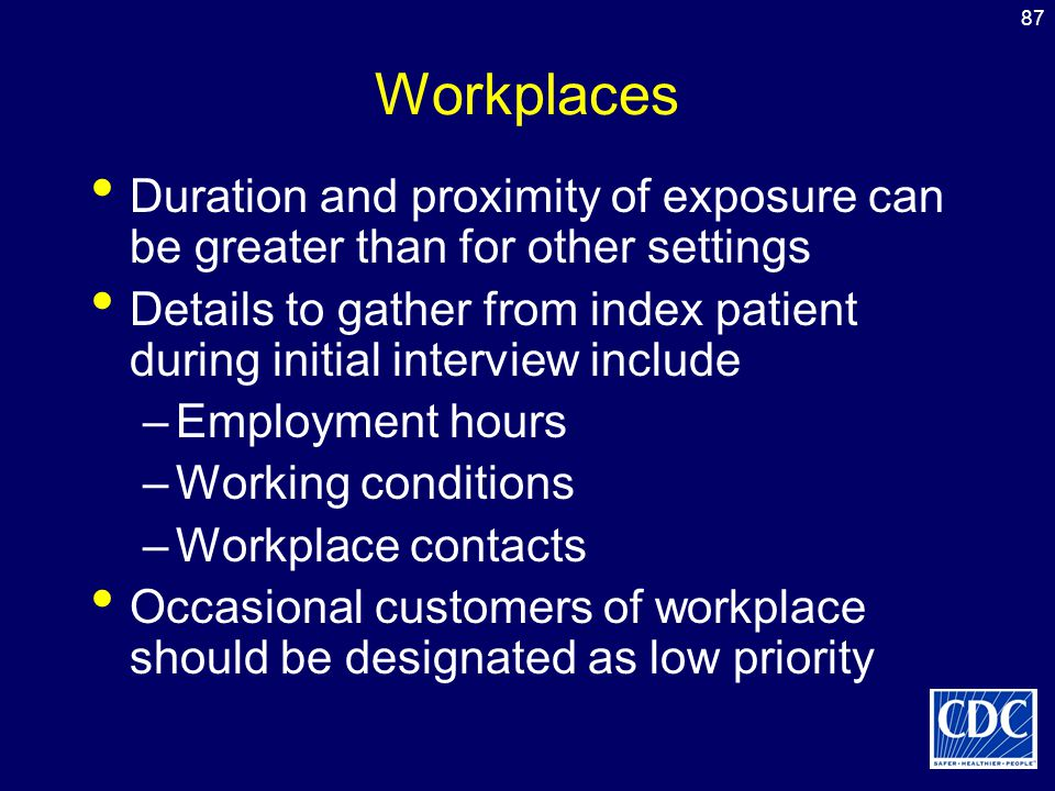 Workplaces Duration and proximity of exposure can be greater than for other settings.