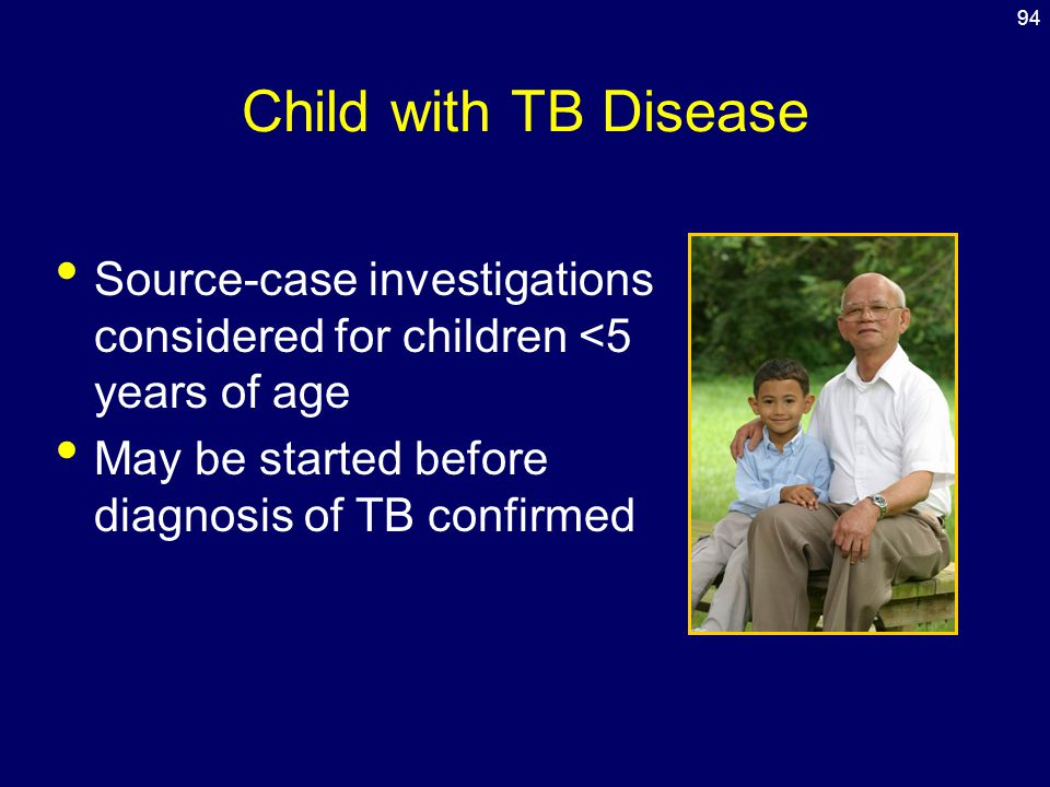 94 Child with TB Disease. Source-case investigations considered for children <5 years of age.
