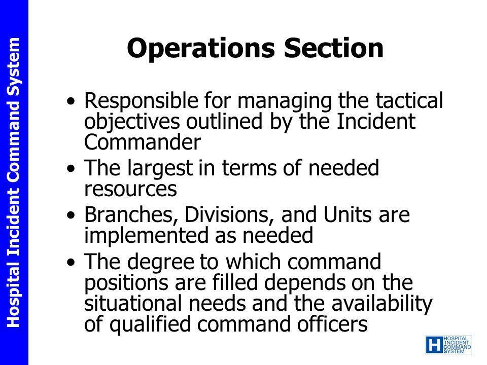Operations Section Responsible for managing the tactical objectives outlined by the Incident Commander.
