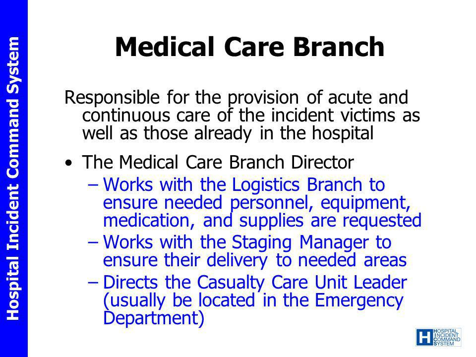 Medical Care Branch Responsible for the provision of acute and continuous care of the incident victims as well as those already in the hospital.