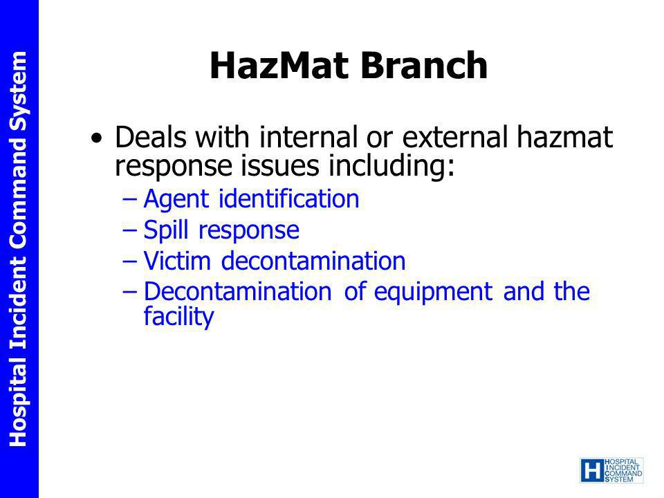 HazMat Branch Deals with internal or external hazmat response issues including: Agent identification.