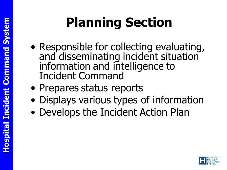 Planning Section Responsible for collecting evaluating, and disseminating incident situation information and intelligence to Incident Command.
