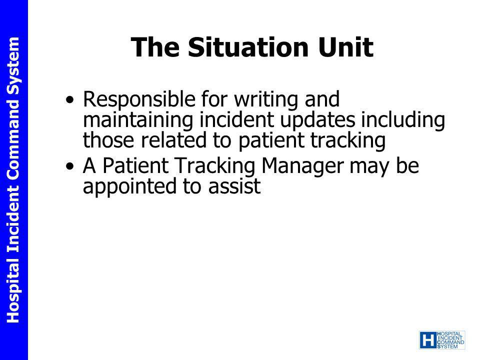 The Situation Unit Responsible for writing and maintaining incident updates including those related to patient tracking.