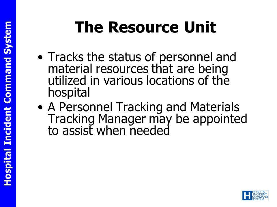 The Resource Unit Tracks the status of personnel and material resources that are being utilized in various locations of the hospital.