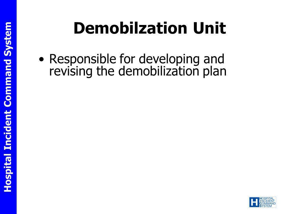 Demobilzation Unit Responsible for developing and revising the demobilization plan