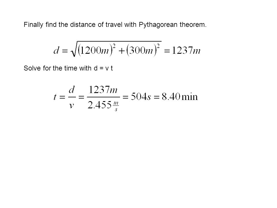 Finally find the distance of travel with Pythagorean theorem.