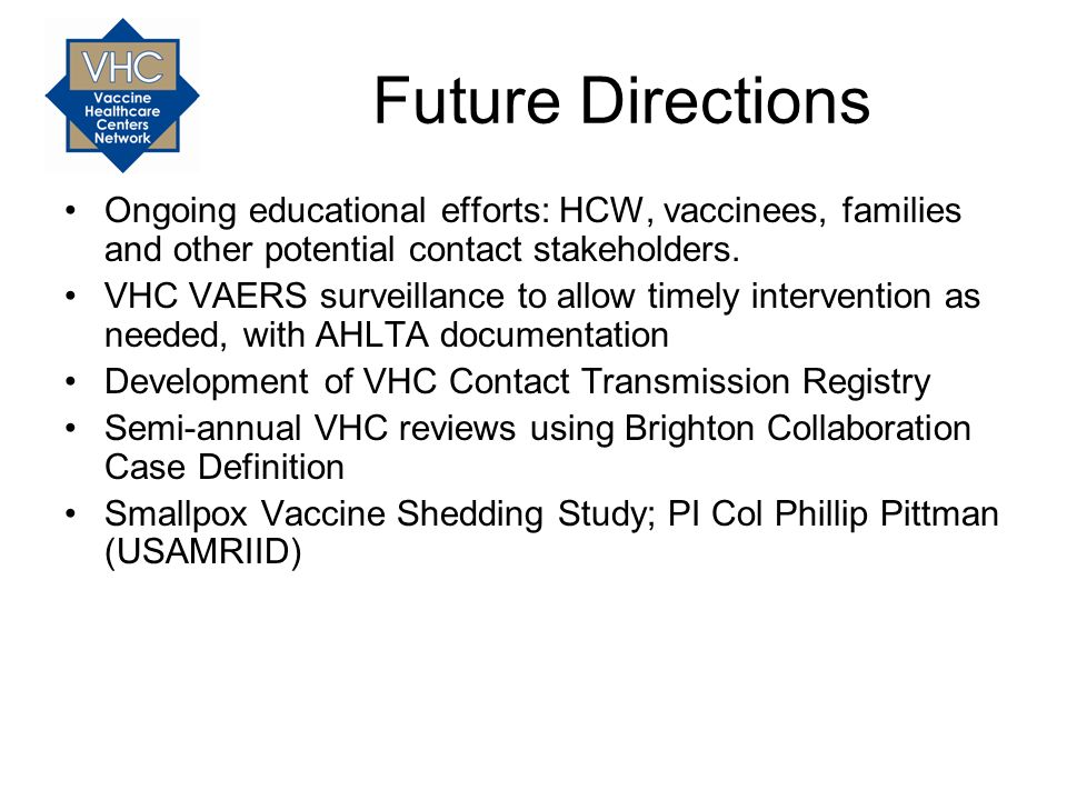Future Directions Ongoing educational efforts: HCW, vaccinees, families and other potential contact stakeholders.