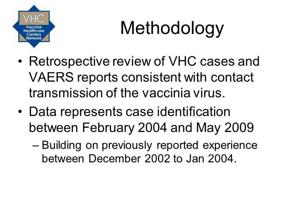 Methodology Retrospective review of VHC cases and VAERS reports consistent with contact transmission of the vaccinia virus.