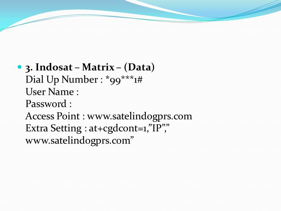 3. Indosat – Matrix – (Data) Dial Up Number :. 99