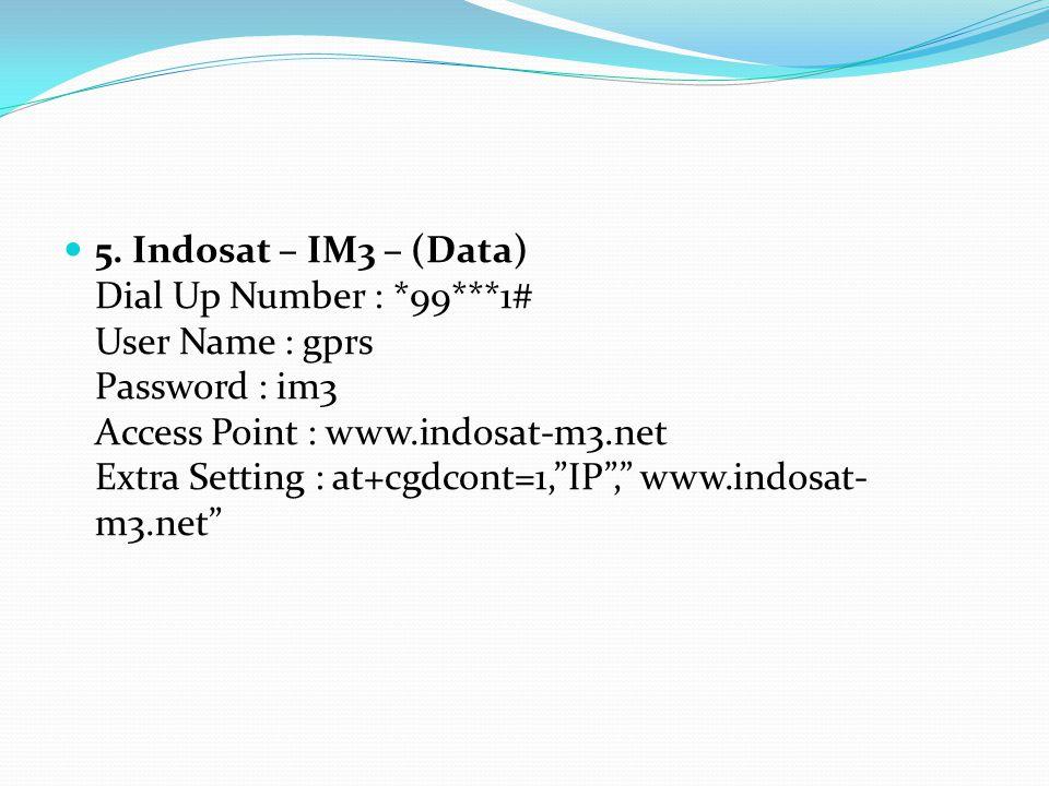5. Indosat – IM3 – (Data) Dial Up Number :. 99