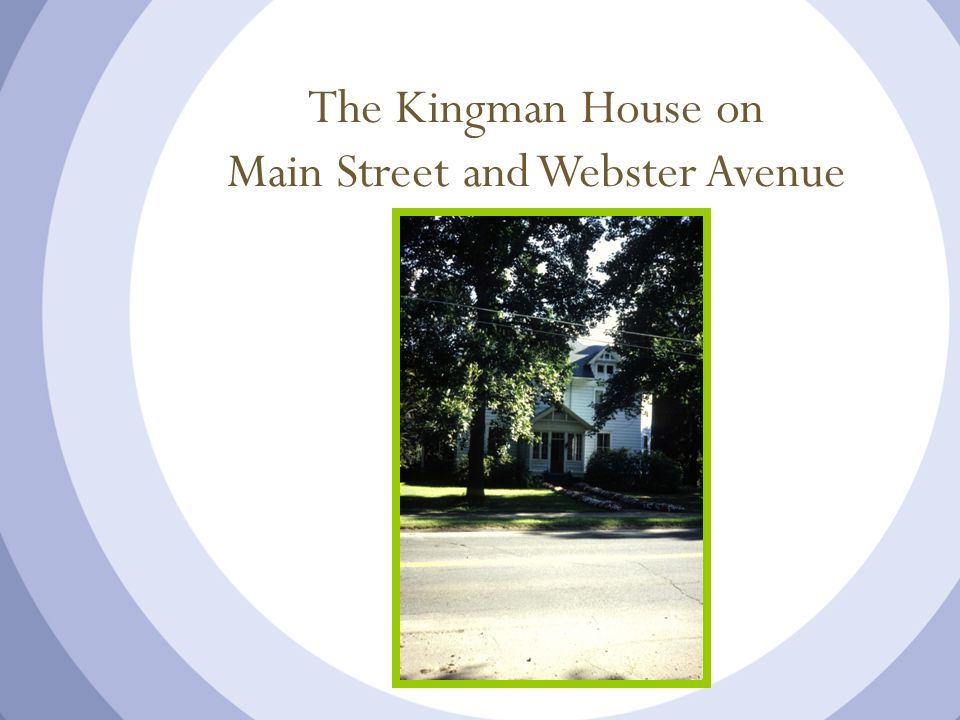 The Kingman House on Main Street and Webster Avenue