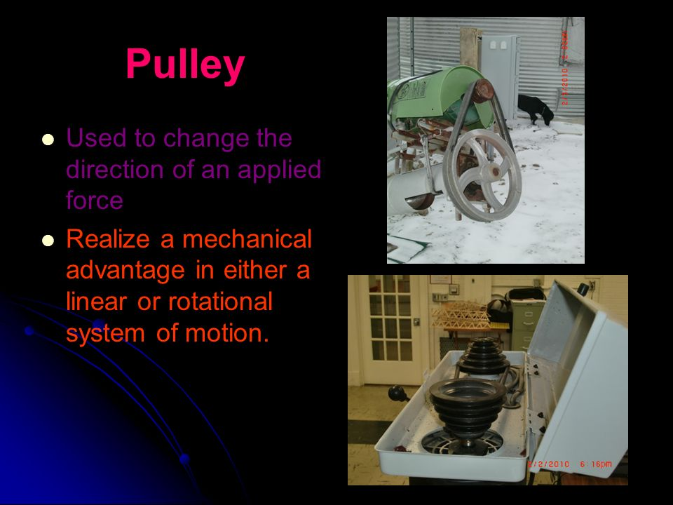 Pulley Used to change the direction of an applied force