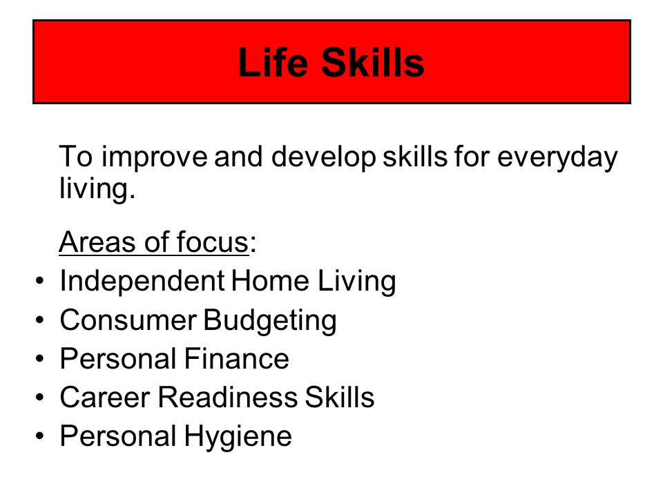 Life Skills To improve and develop skills for everyday living.