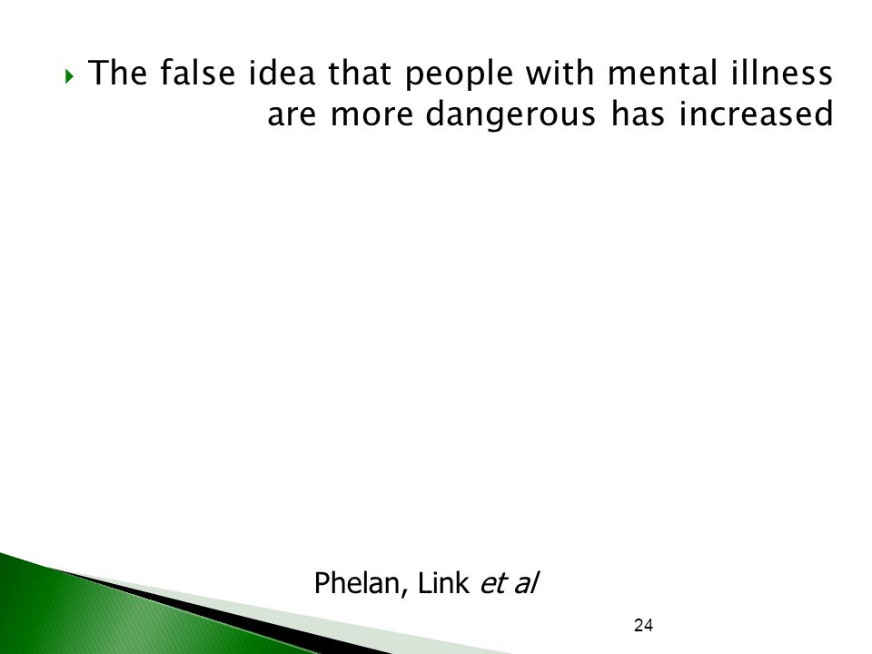 The false idea that people with mental illness are more dangerous has increased
