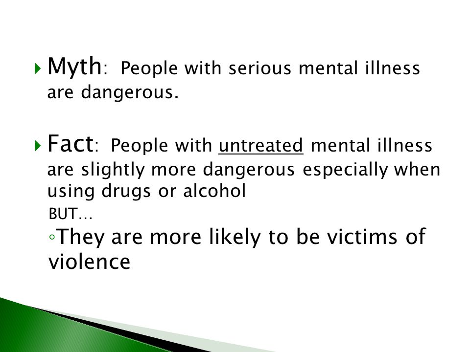 Myth: People with serious mental illness are dangerous.