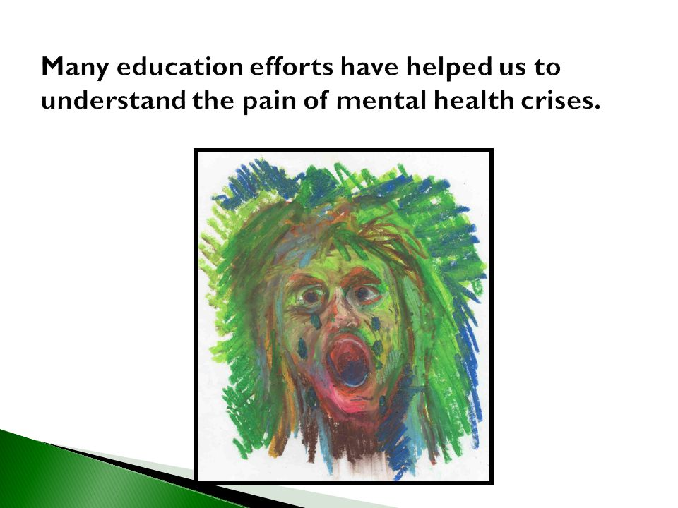 Many education efforts have helped us to understand the pain of mental health crises.