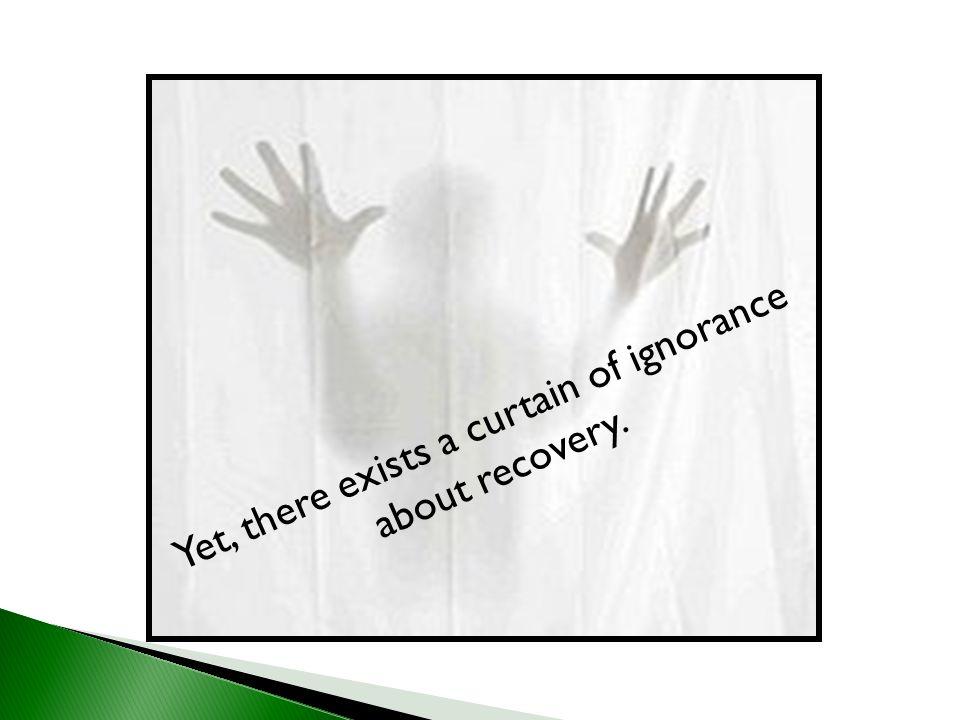 Yet, there exists a curtain of ignorance about recovery.