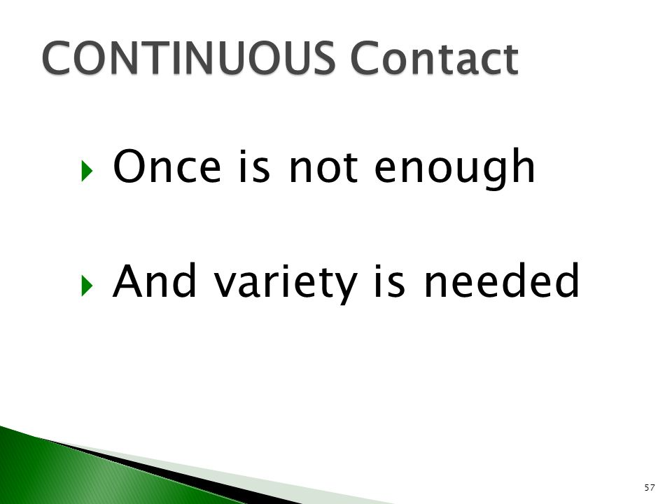 CONTINUOUS Contact Once is not enough And variety is needed
