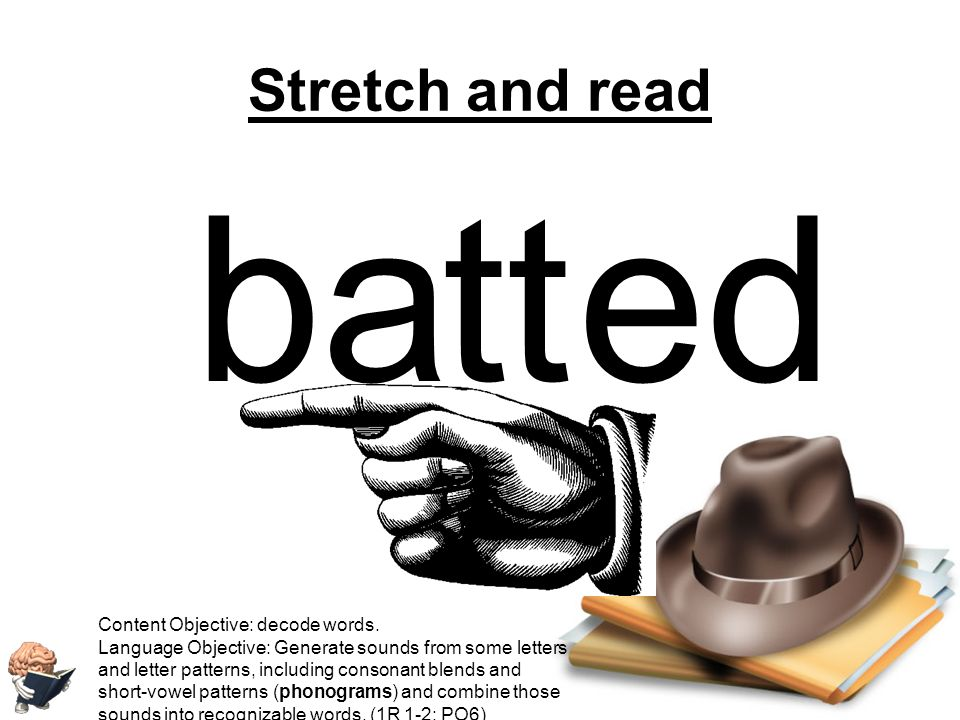 b a tt ed Stretch and read Content Objective: decode words.