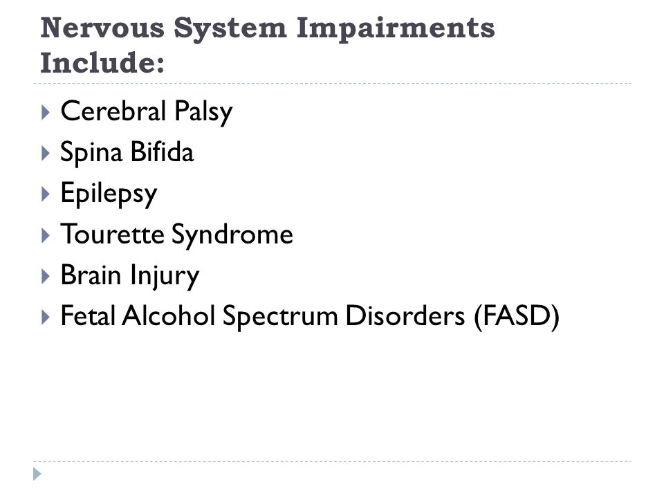 Nervous System Impairments Include: