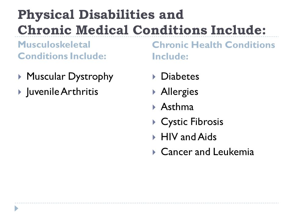 Physical Disabilities and Chronic Medical Conditions Include: