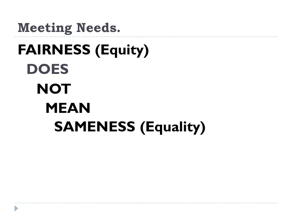 FAIRNESS (Equity) DOES NOT MEAN SAMENESS (Equality)