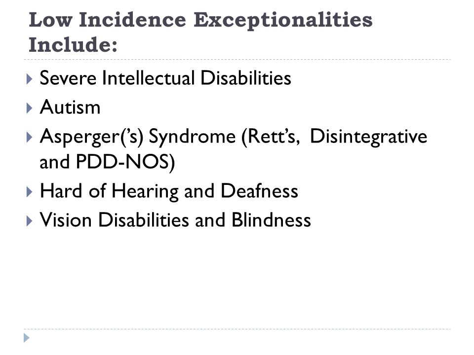 Low Incidence Exceptionalities Include: