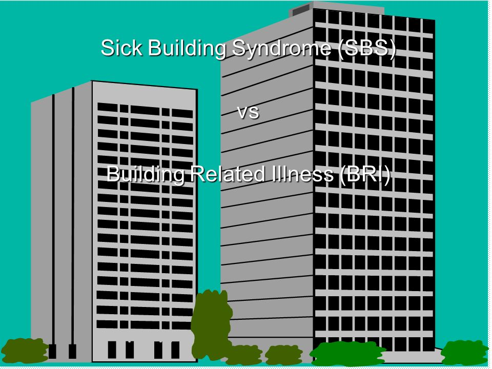 Sick Building Syndrome (SBS) vs Building Related Illness (BRI)