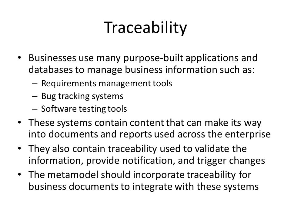 Traceability Businesses use many purpose-built applications and databases to manage business information such as: