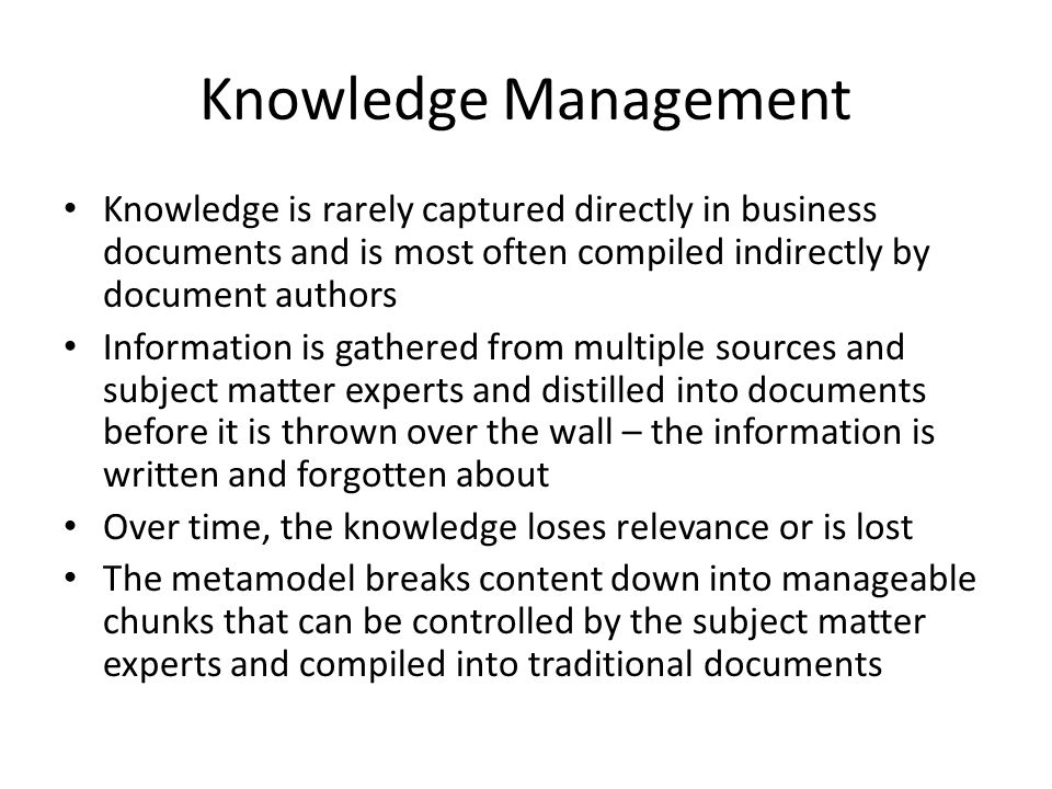 Knowledge Management Knowledge is rarely captured directly in business documents and is most often compiled indirectly by document authors.