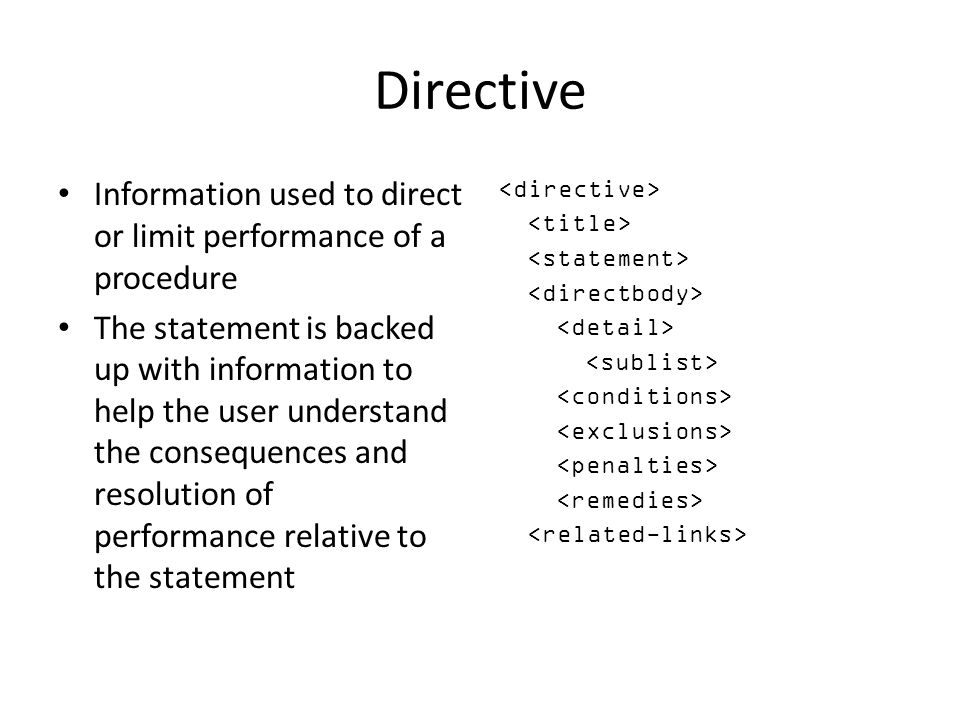 Directive Information used to direct or limit performance of a procedure.