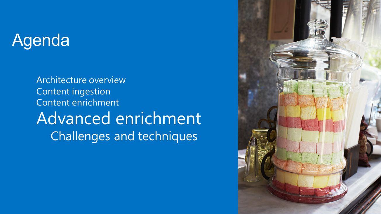 Agenda Advanced enrichment Challenges and techniques