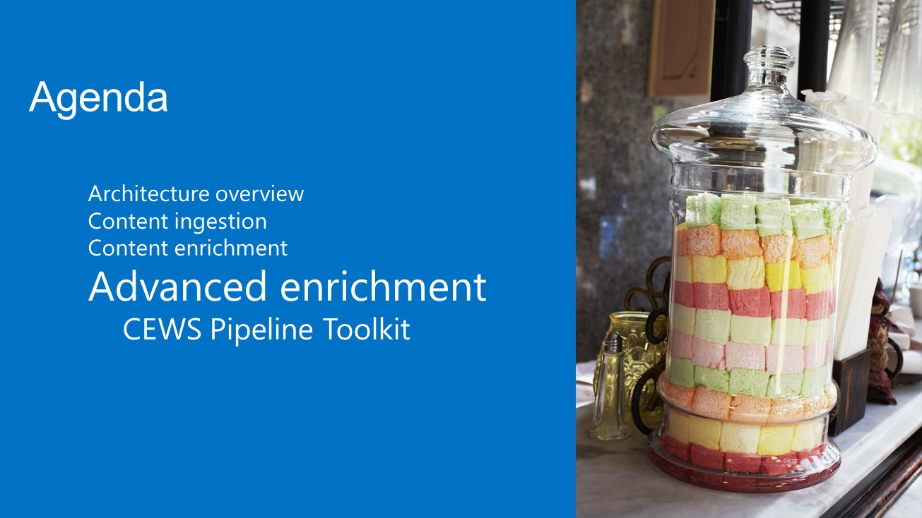 Agenda Advanced enrichment CEWS Pipeline Toolkit Architecture overview