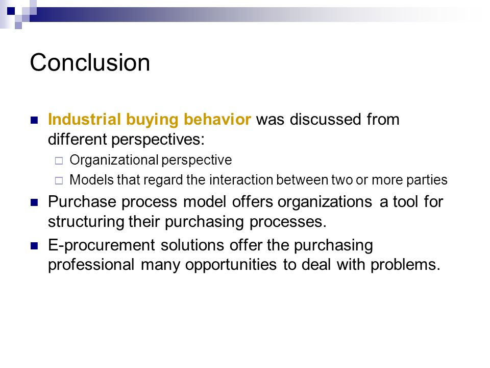 Conclusion Industrial buying behavior was discussed from different perspectives: Organizational perspective.