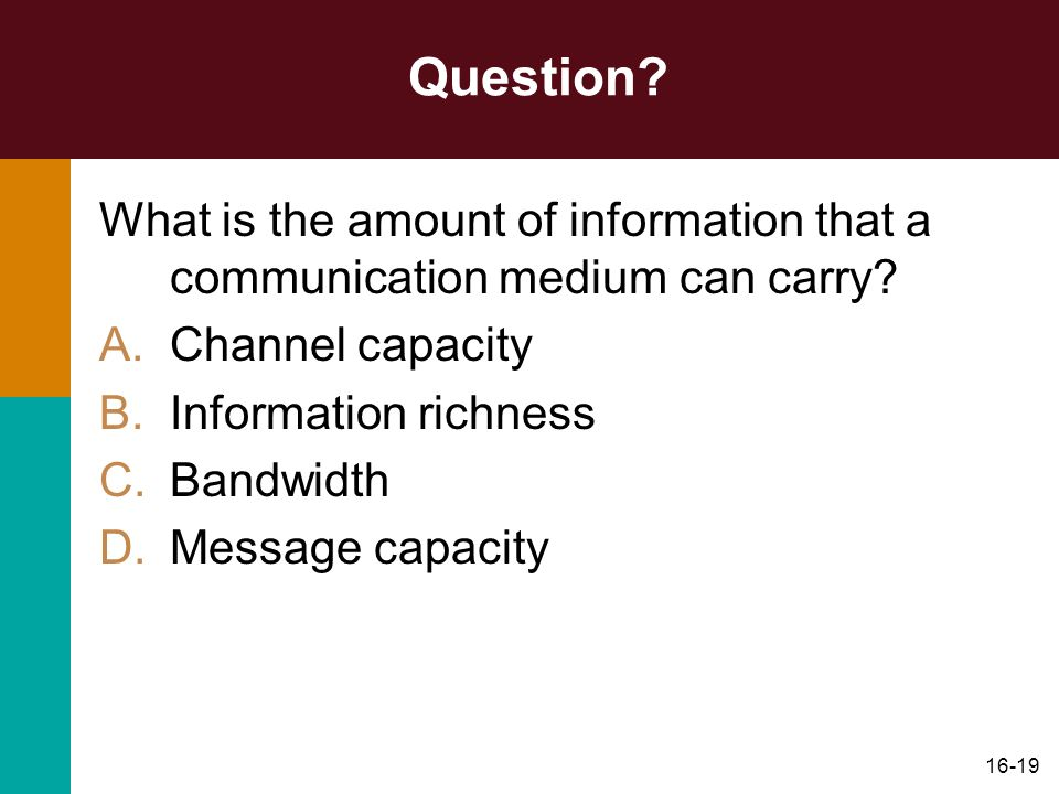 Question What is the amount of information that a communication medium can carry Channel capacity.