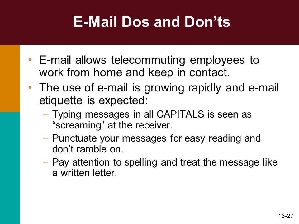 E-Mail Dos and Don'ts E-mail allows telecommuting employees to work from home and keep in contact.