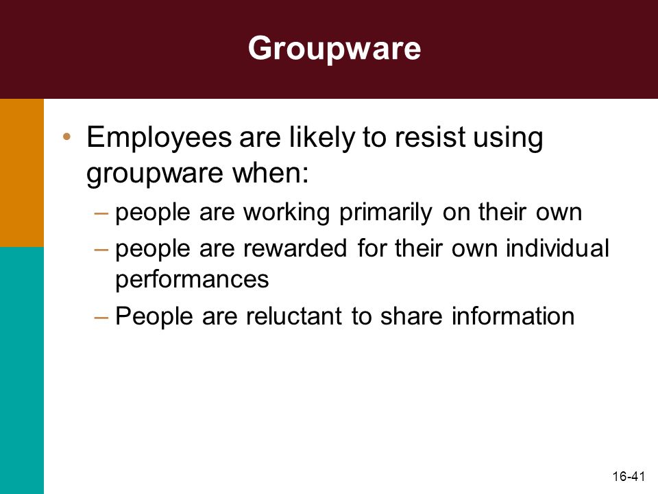 Groupware Employees are likely to resist using groupware when: