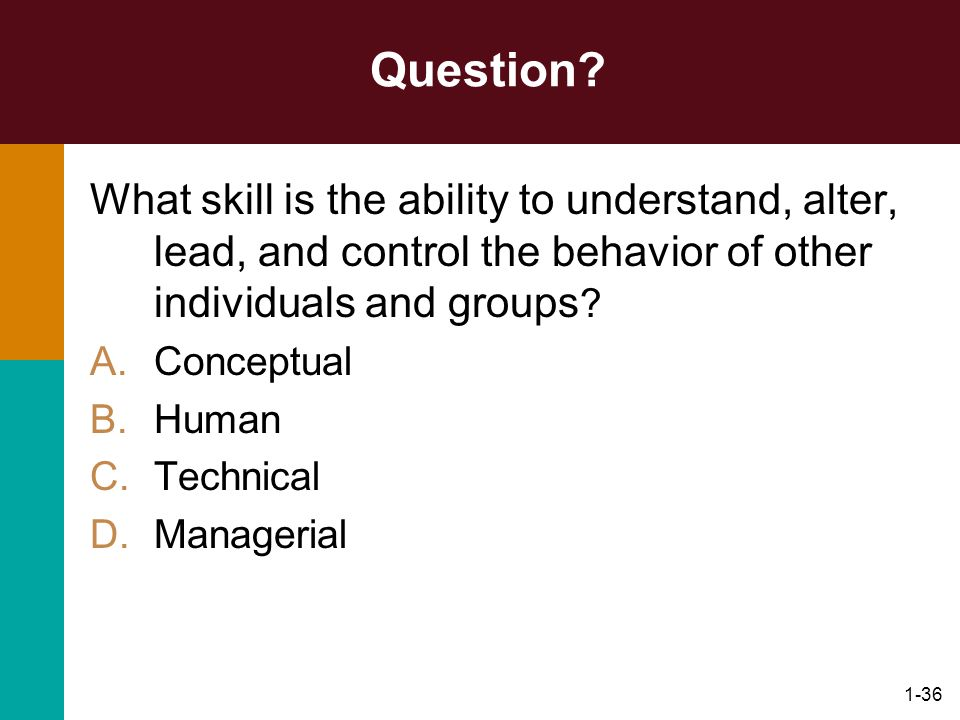 Question What skill is the ability to understand, alter, lead, and control the behavior of other individuals and groups