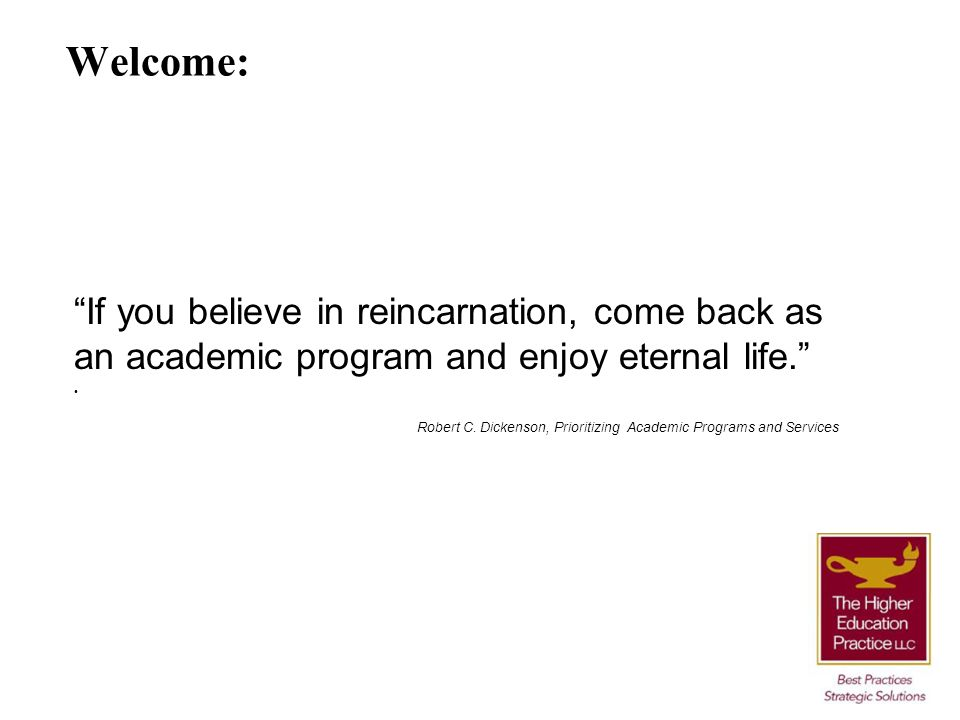 Welcome: If you believe in reincarnation, come back as an academic program and enjoy eternal life.