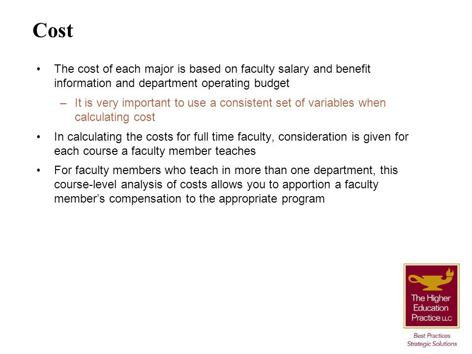 Cost The cost of each major is based on faculty salary and benefit information and department operating budget.